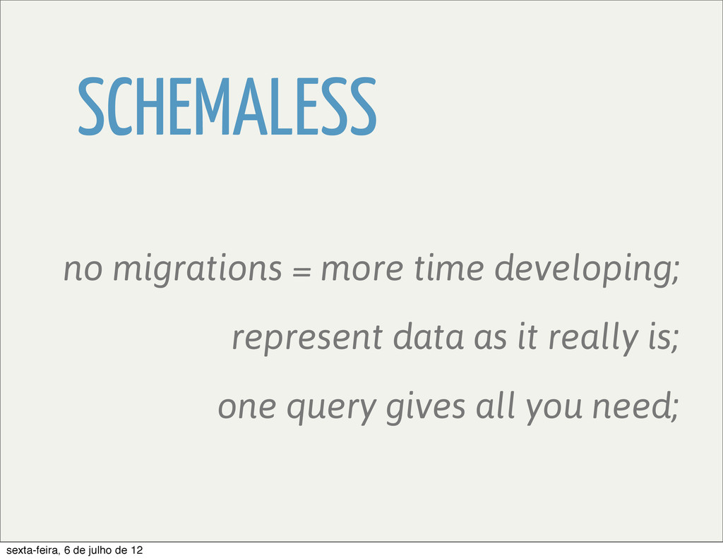 SCHEMALESS represent data as it really is; no m...