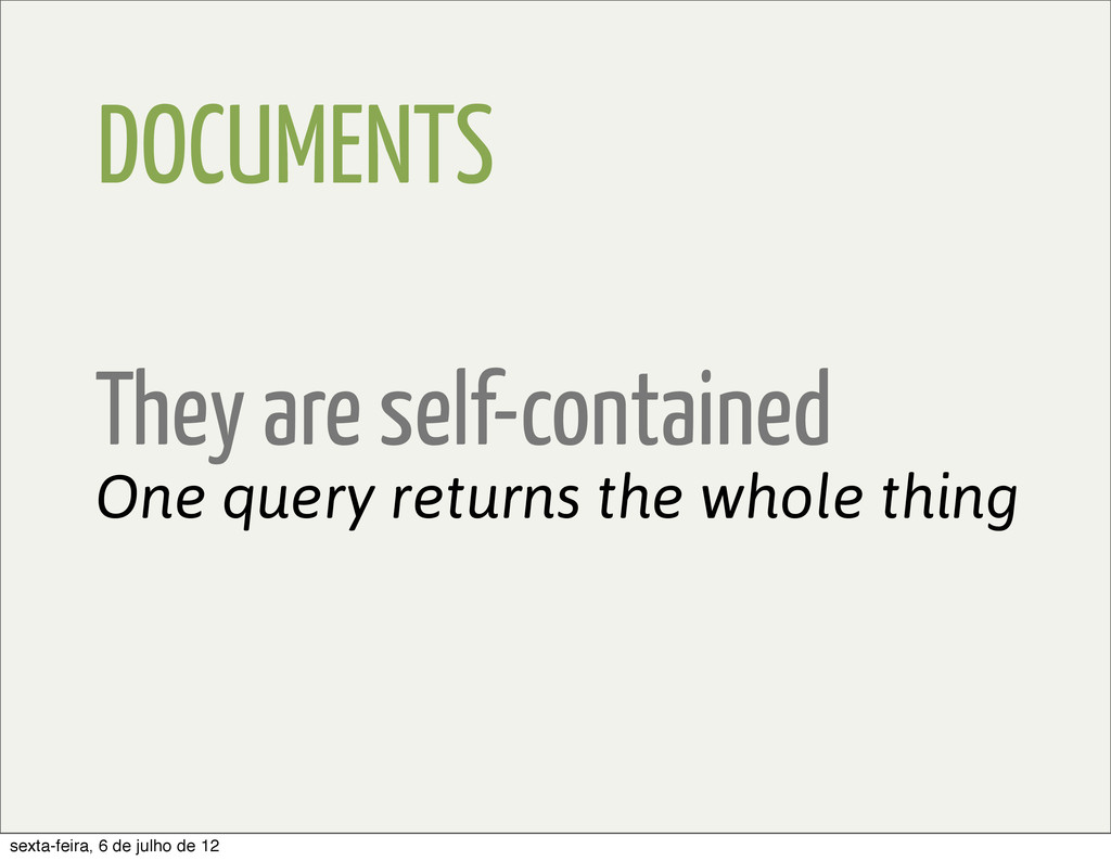 DOCUMENTS They are self-contained One query ret...