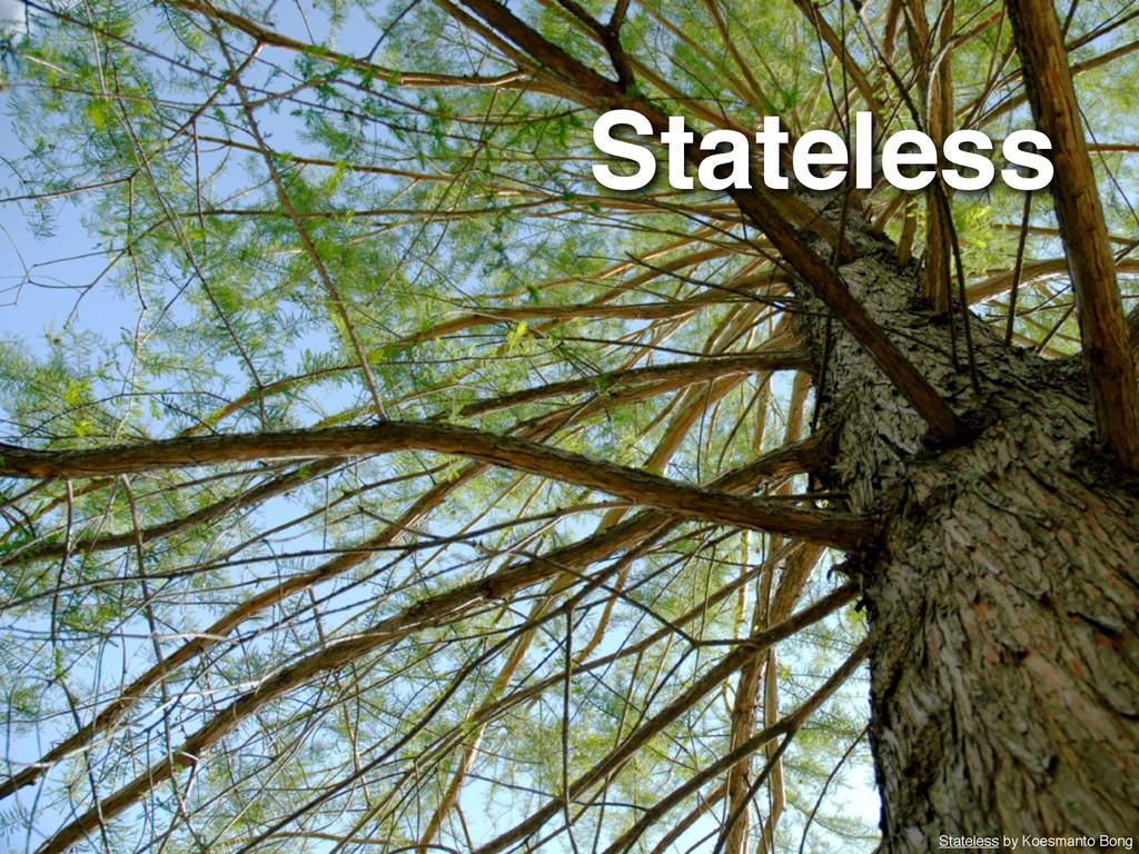 Stateless Stateless by Koesmanto Bong