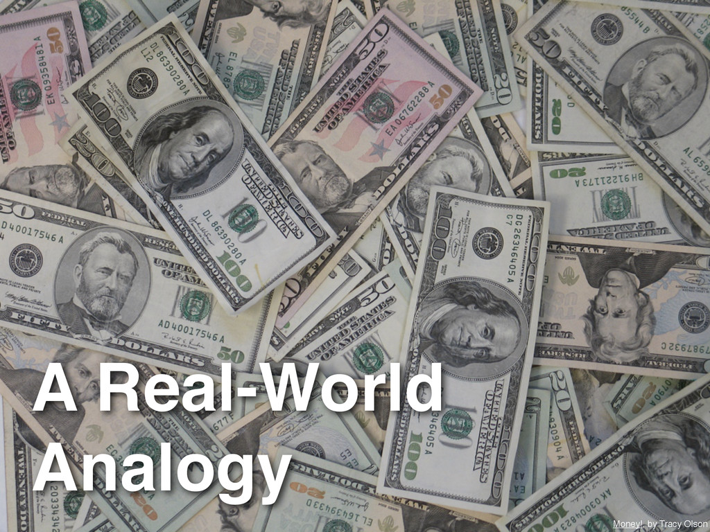 A Real-World Analogy Money!, by Tracy Olson