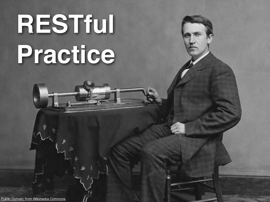 RESTful Practice Public Domain, from Wikimedia ...