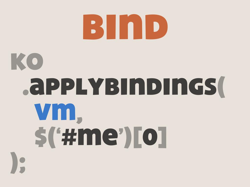 ko .applybindings( vm, $('#me')[0] ); bind