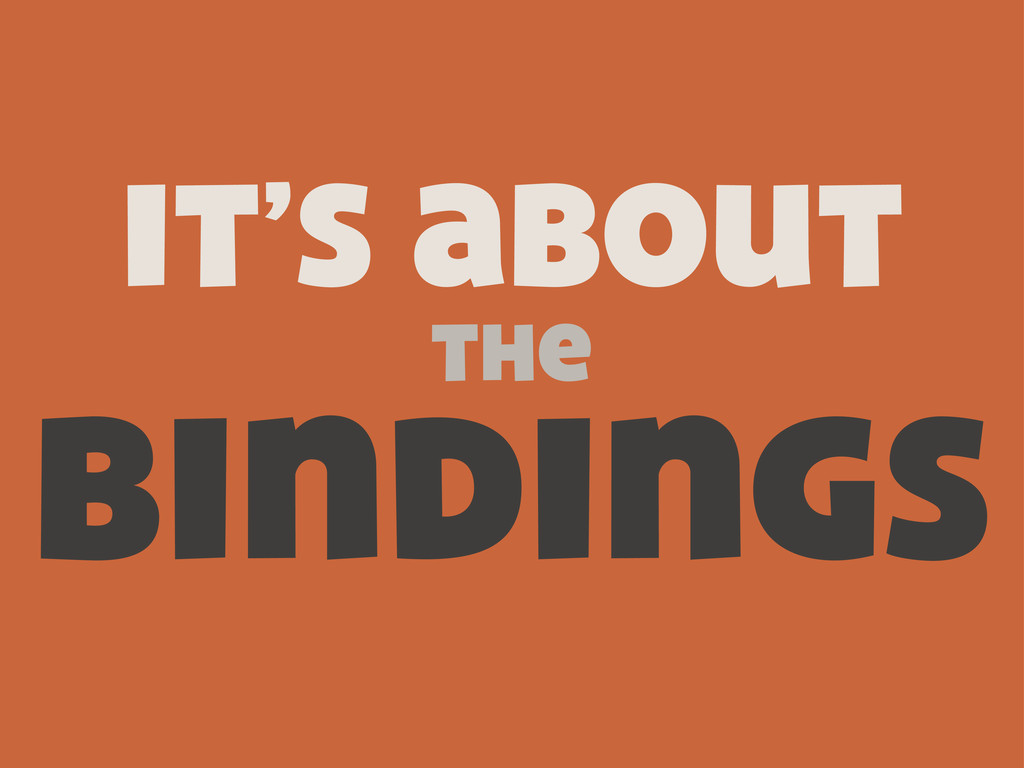 it's about the bindings
