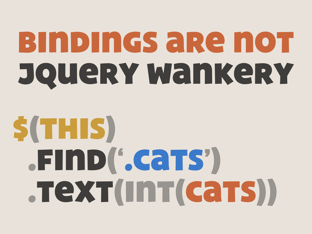$(this) .find('.cats') .text(int(cats)) bindings...