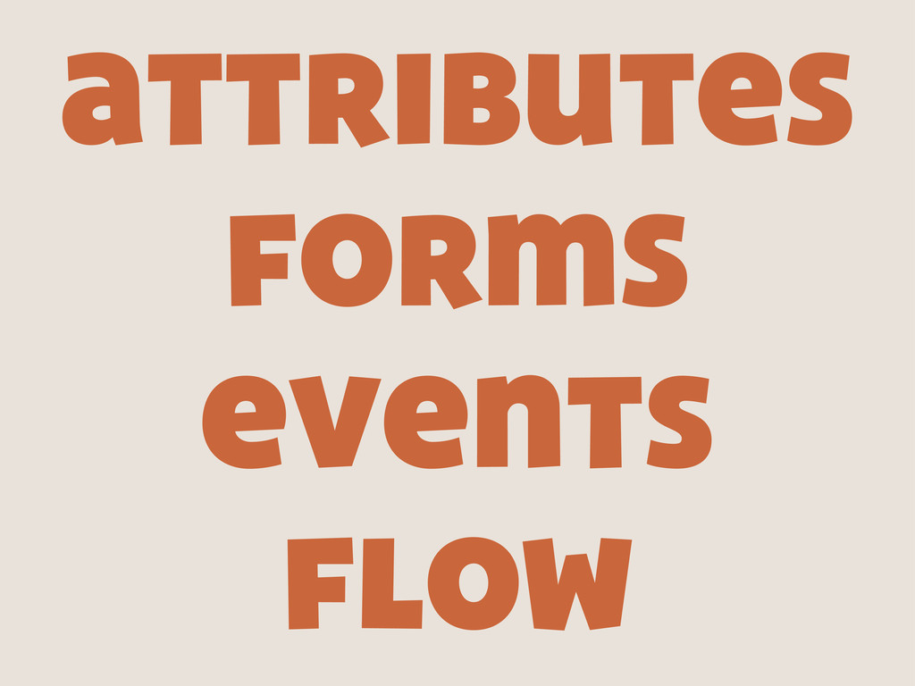 attributes forms events flow