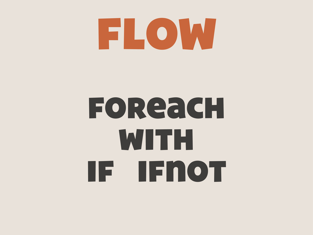 foreach with if ifnot flow