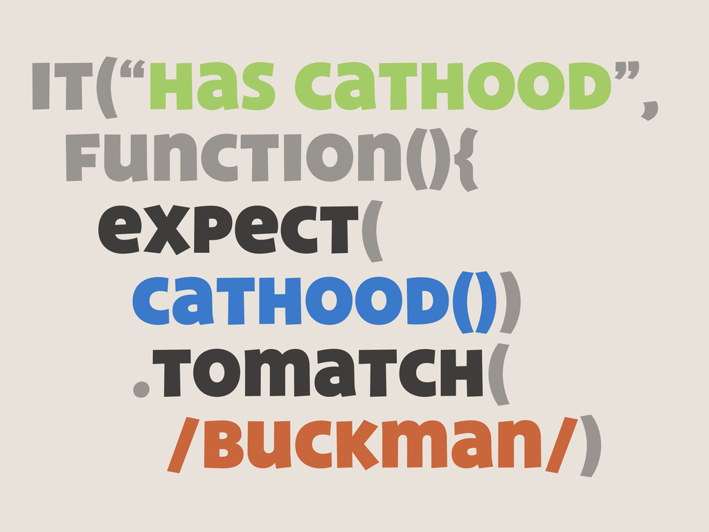 "it(""has cathood"", function(){ expect( cathood()..."