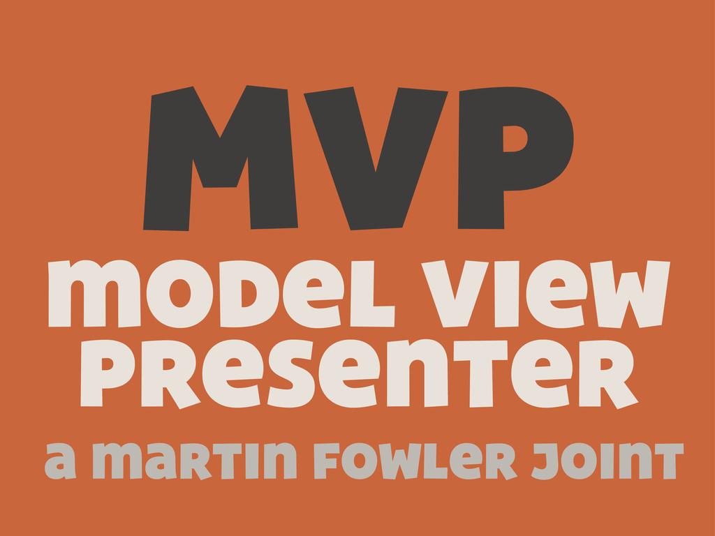 MVP model view Presenter a martin fowler joint