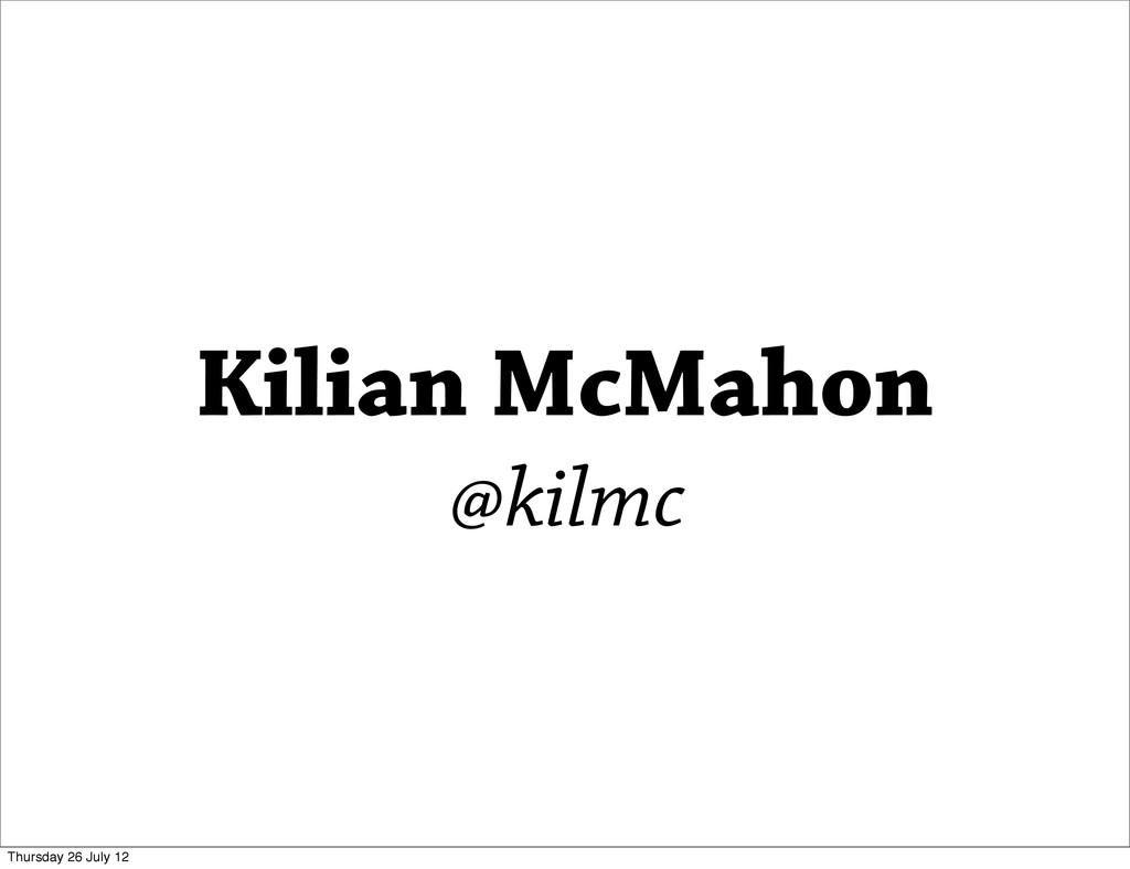 Kilian McMahon @kilmc Thursday 26 July 12