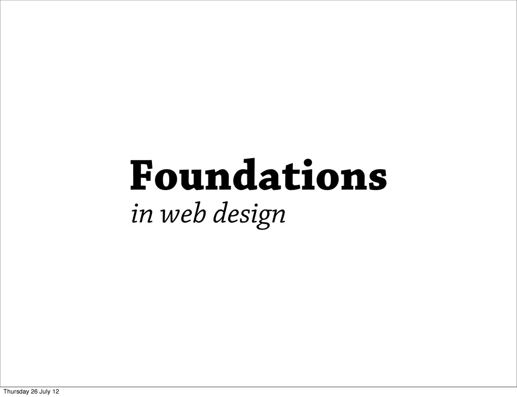 Foundations in web design Thursday 26 July 12