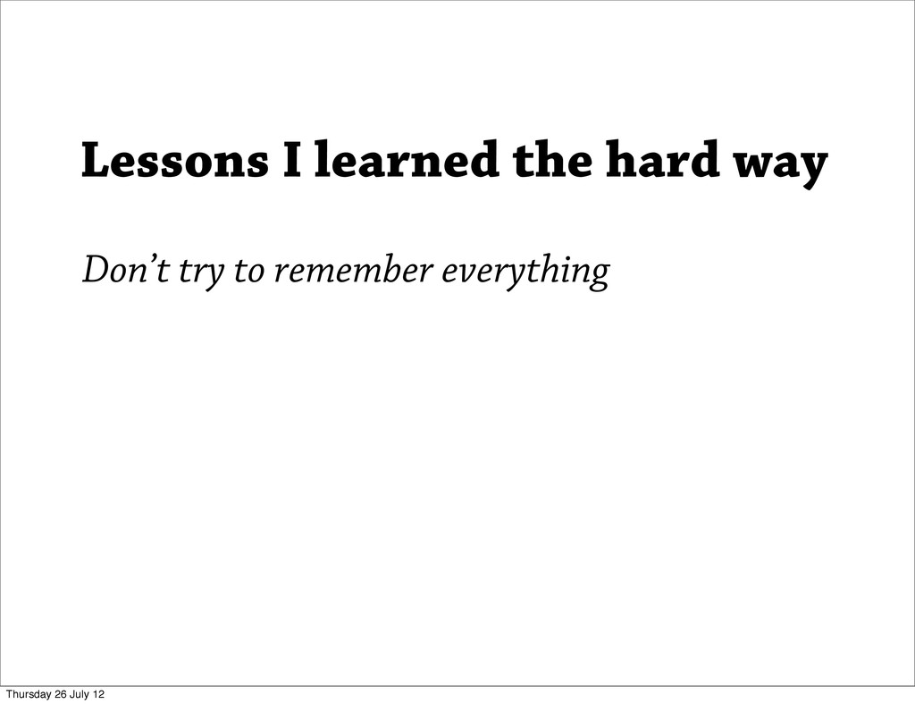 Don't try to remember everything Lessons I lear...