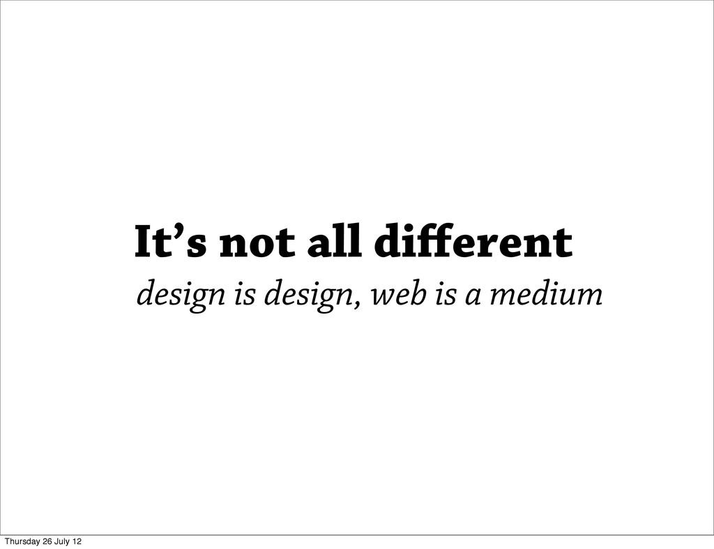 It's not all different design is design, web is ...