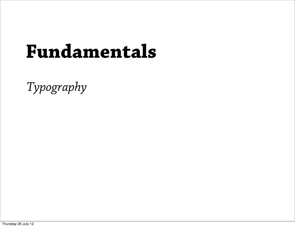Typography Fundamentals Thursday 26 July 12