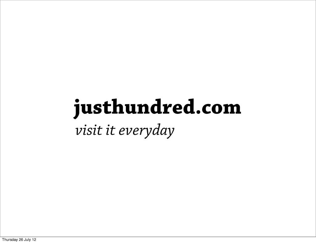 justhundred.com visit it everyday Thursday 26 J...
