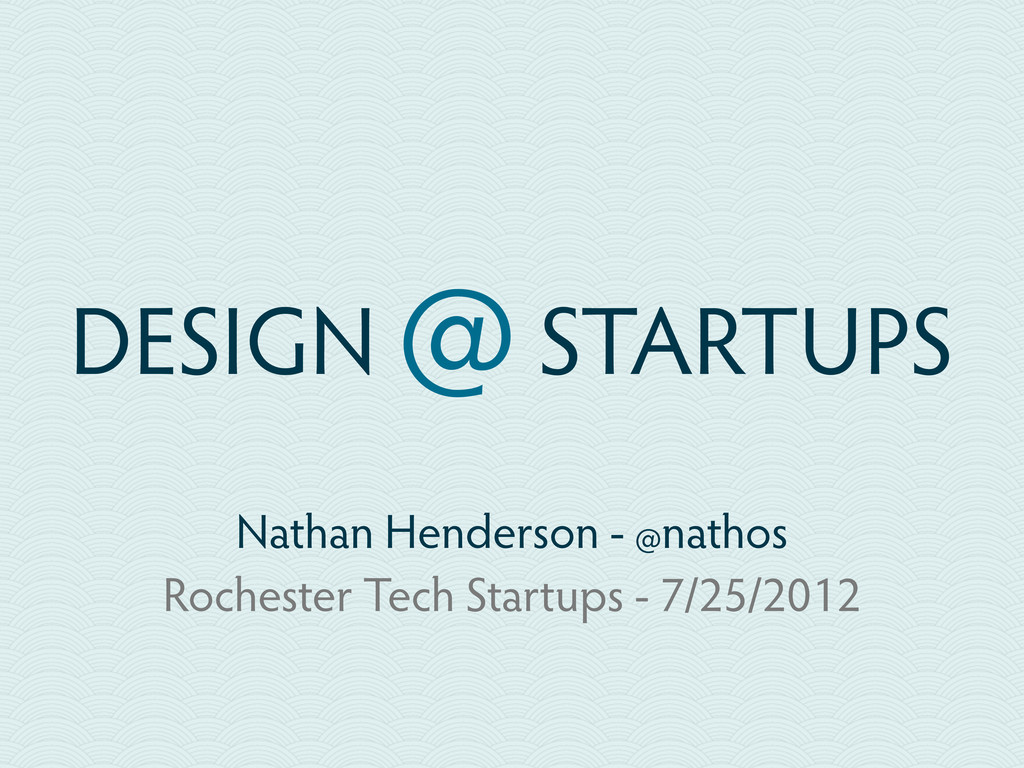 DESIGN @ STARTUPS Nathan Henderson - @nathos Ro...