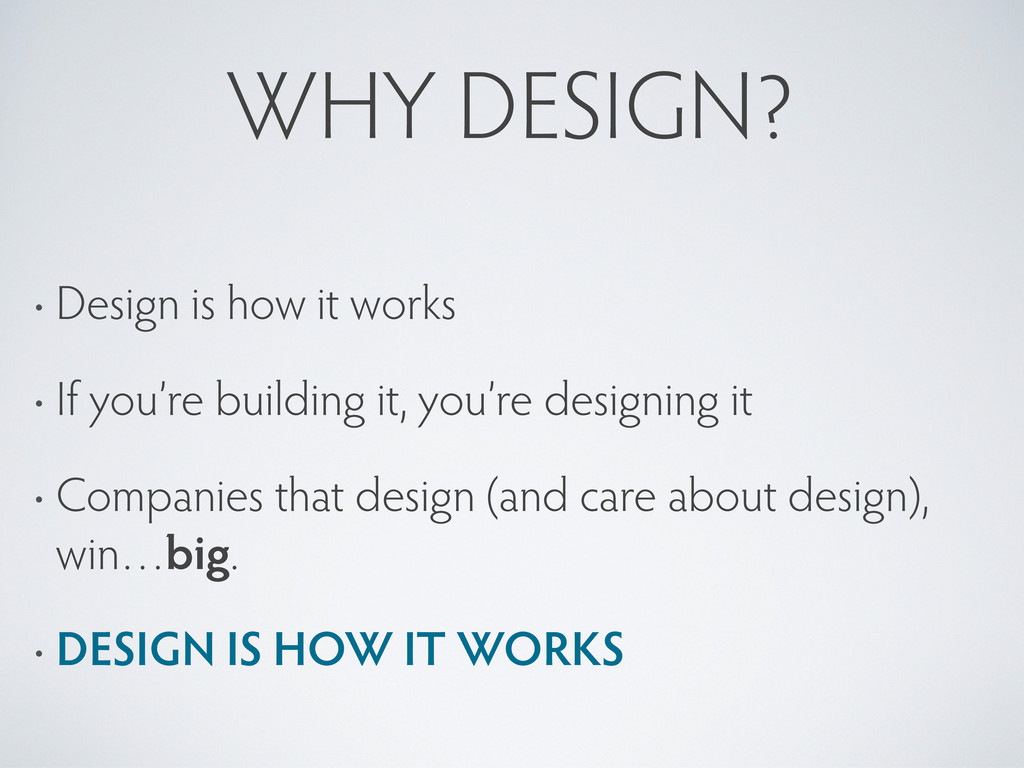 WHY DESIGN? • Design is how it works • If you'r...