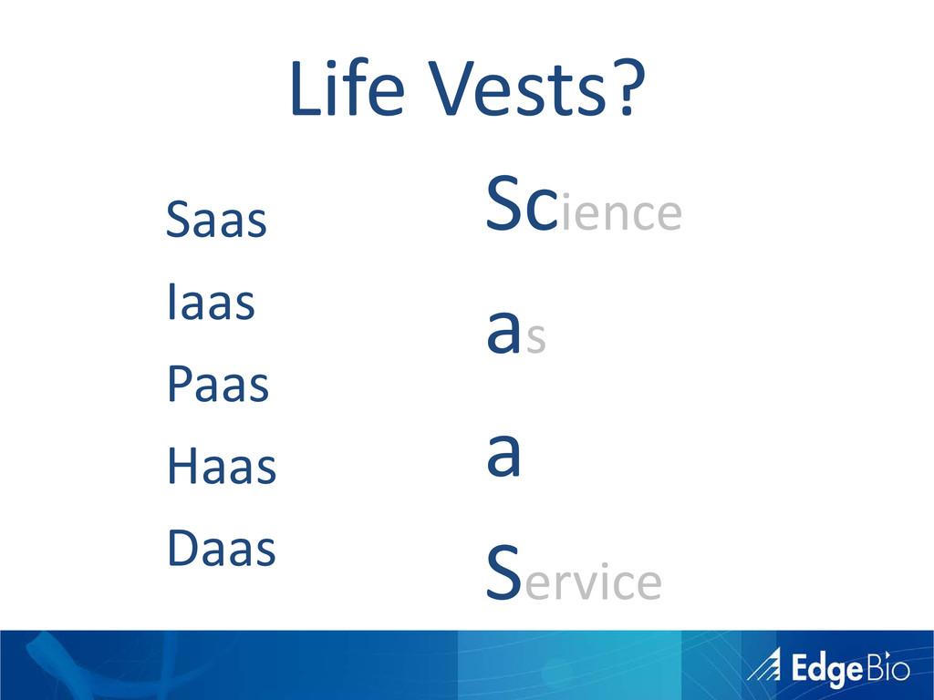 Life Vests? Science as a Service Saas Iaas Paas...