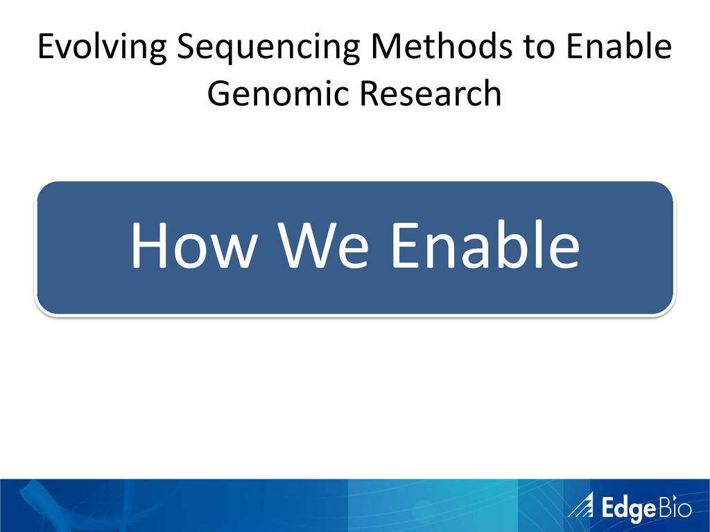 How We Enable Evolving Sequencing Methods to En...