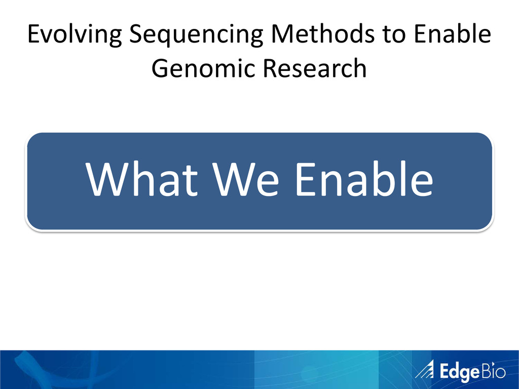 What We Enable Evolving Sequencing Methods to E...