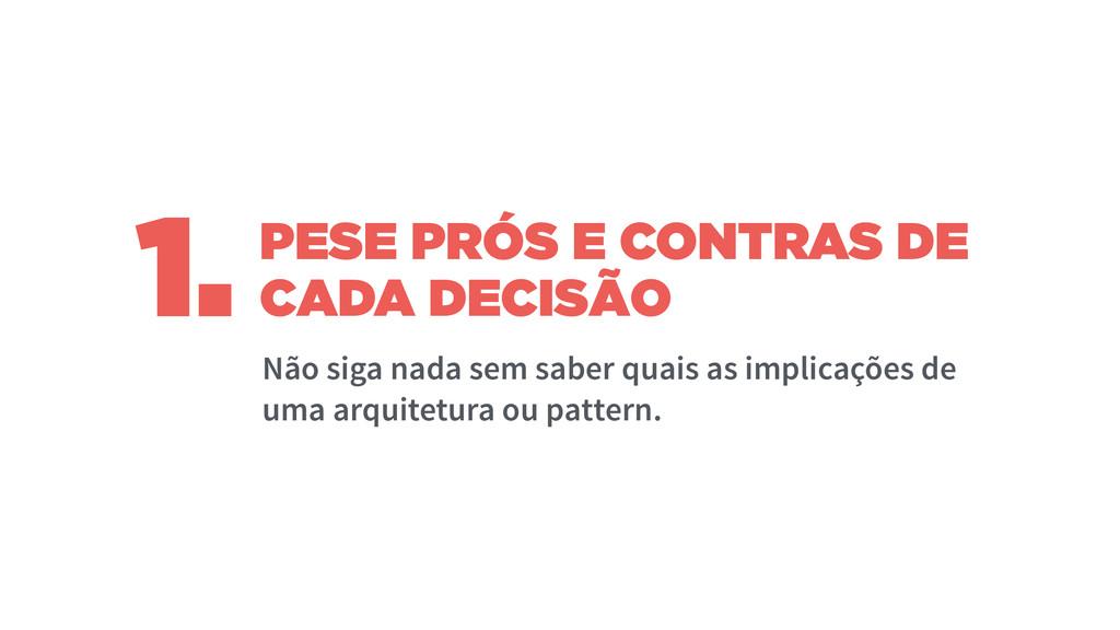PESE PRÓS E CONTRAS DE CADA DECISÃO 1. Não siga...