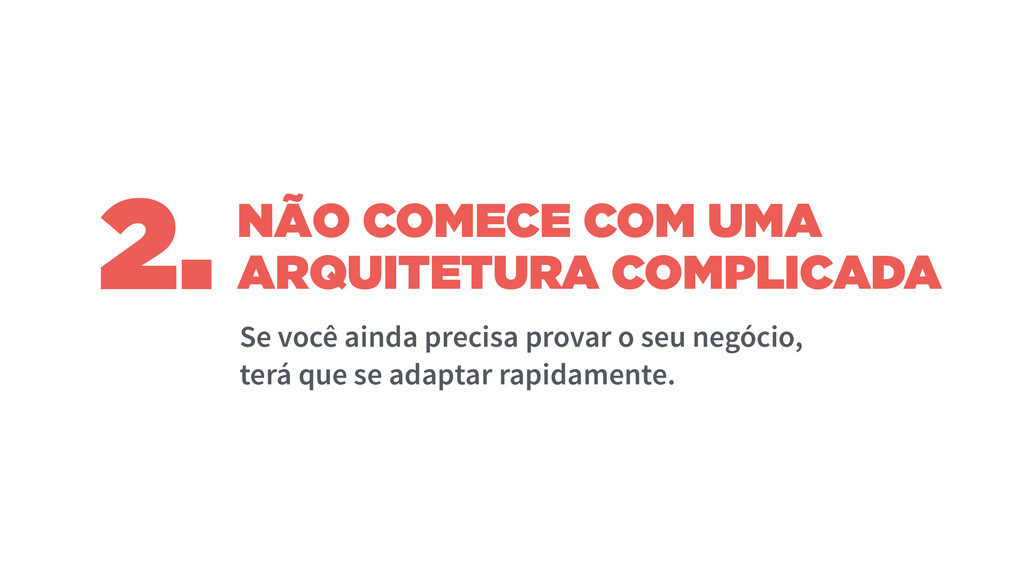 NÃO COMECE COM UMA ARQUITETURA COMPLICADA Se vo...