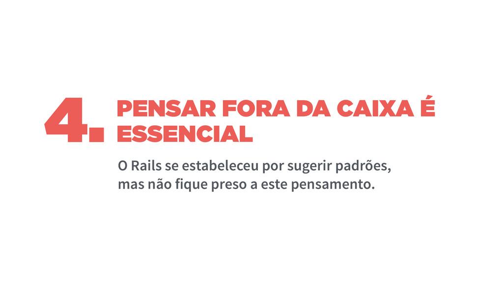 PENSAR FORA DA CAIXA É ESSENCIAL O Rails se est...