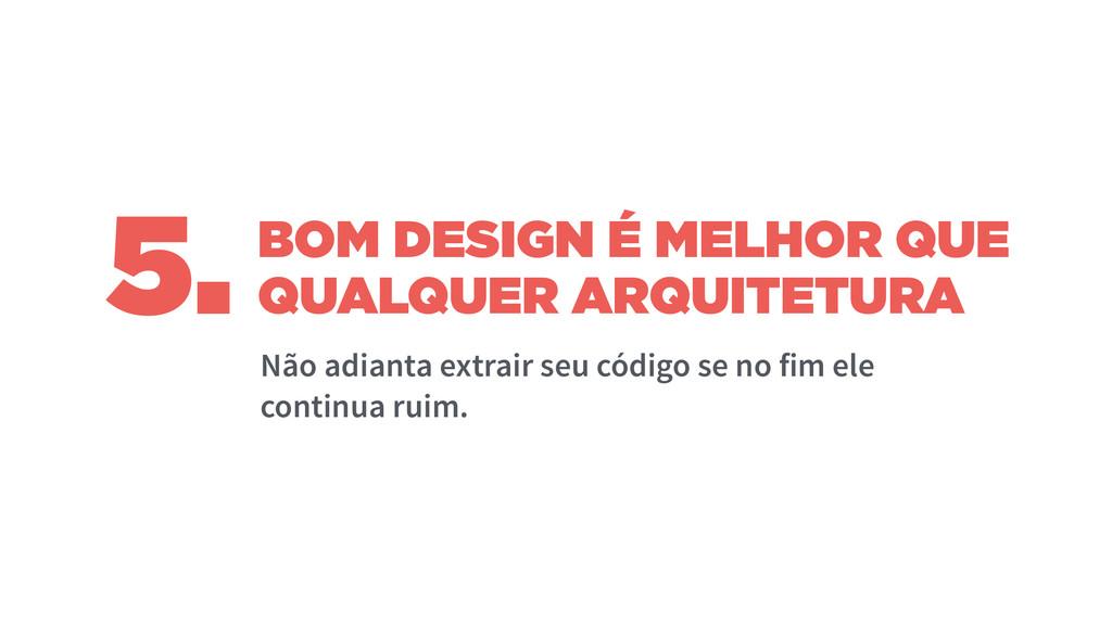 BOM DESIGN É MELHOR QUE QUALQUER ARQUITETURA Nã...