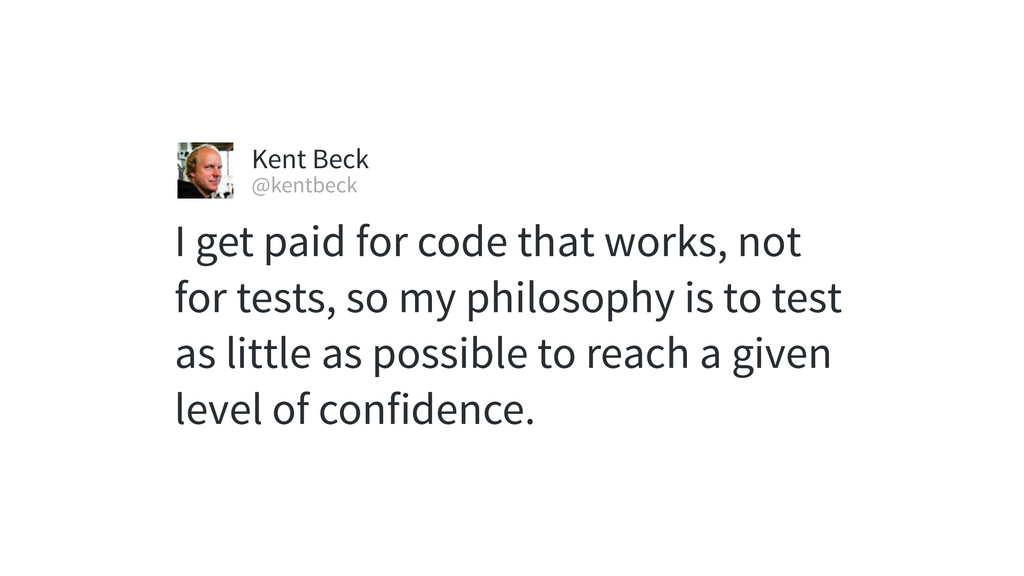 I get paid for code that works, not for tests, ...