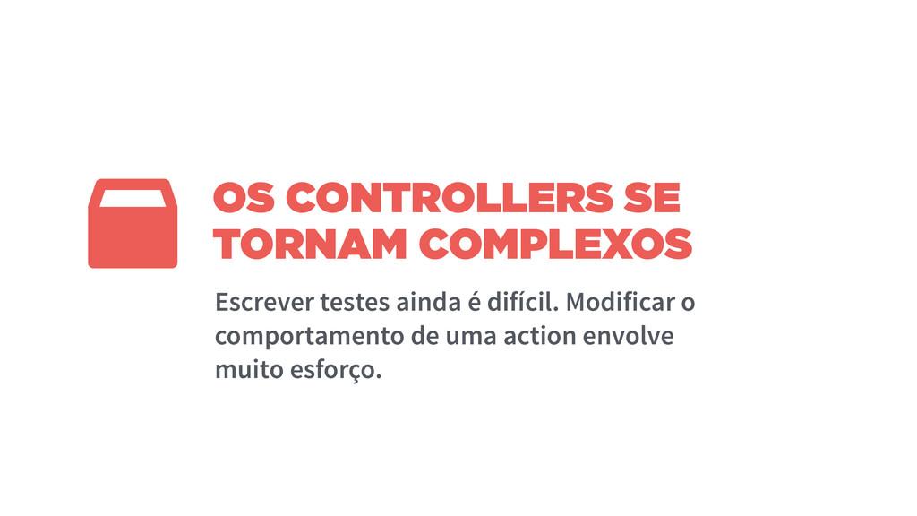 OS CONTROLLERS SE TORNAM COMPLEXOS Escrever tes...