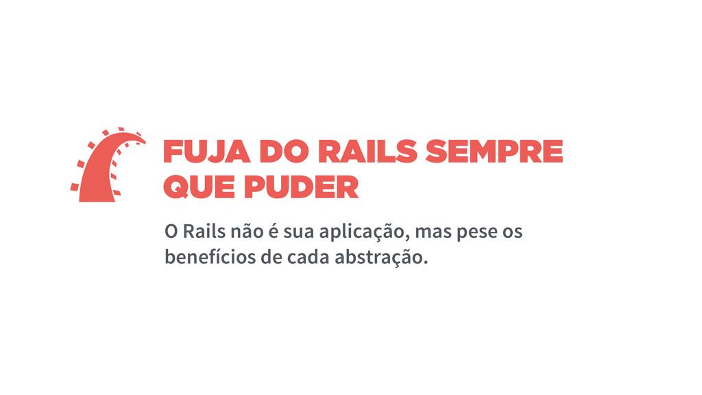 FUJA DO RAILS SEMPRE QUE PUDER O Rails não é su...