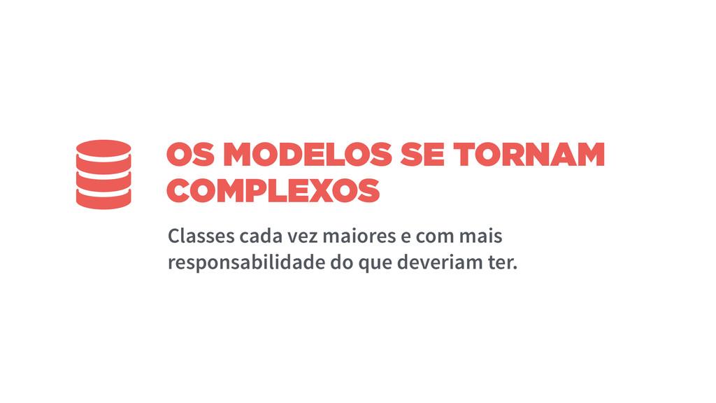 OS MODELOS SE TORNAM COMPLEXOS Classes cada vez...