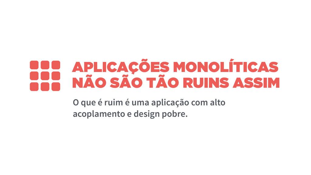 APLICAÇÕES MONOLÍTICAS NÃO SÃO TÃO RUINS ASSIM ...