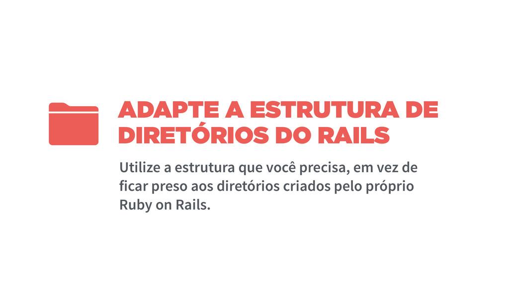 ADAPTE A ESTRUTURA DE DIRETÓRIOS DO RAILS Utili...