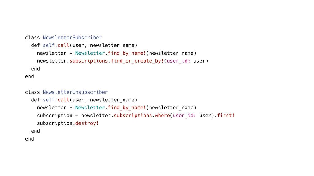 class NewsletterSubscriber def self.call(user, ...