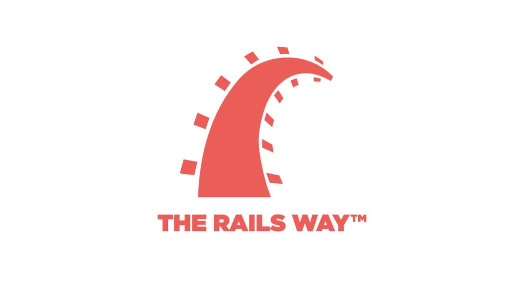 THE RAILS WAY™