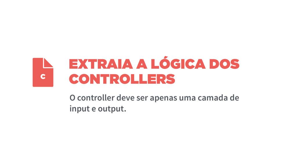 EXTRAIA A LÓGICA DOS CONTROLLERS O controller d...