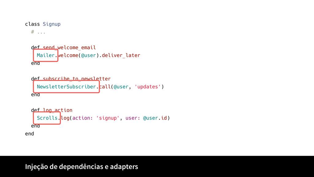 Injeção de dependências e adapters class Signup...