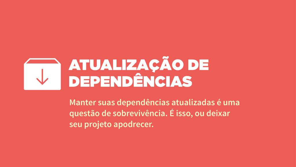 ATUALIZAÇÃO DE DEPENDÊNCIAS Manter suas dependê...