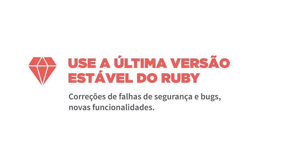 USE A ÚLTIMA VERSÃO ESTÁVEL DO RUBY Correções d...