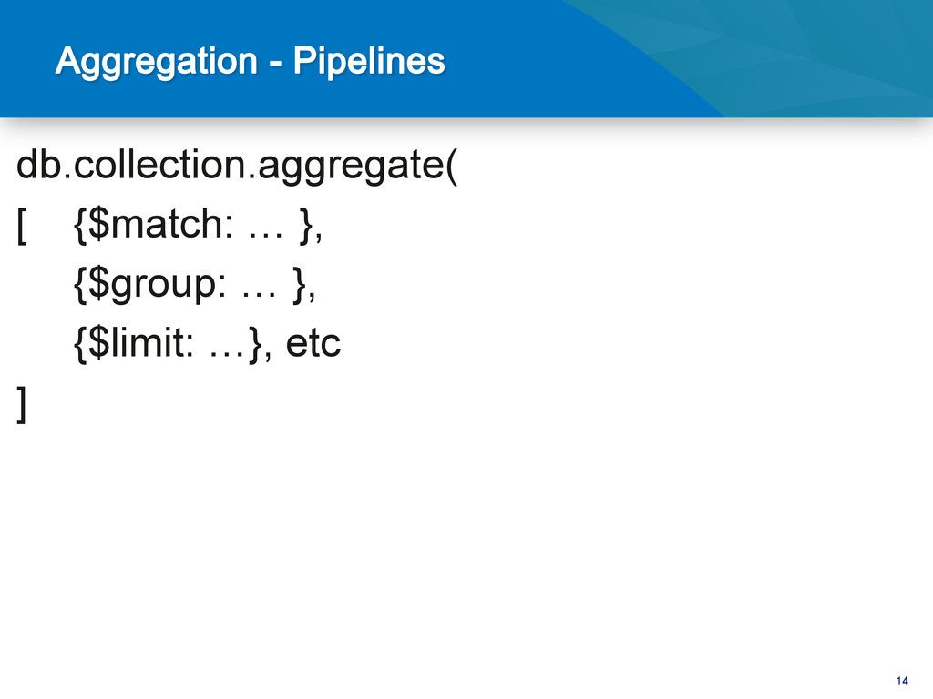 14 db.collection.aggregate( [ {$match: … }, {$g...