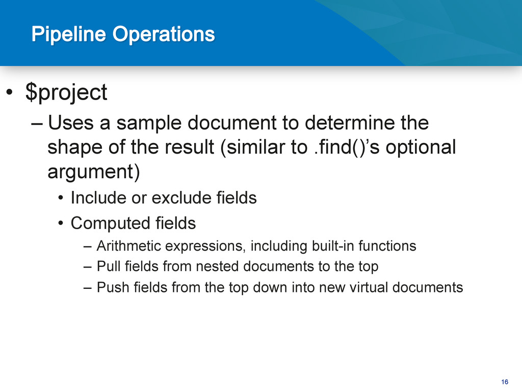 16 • $project –Uses a sample document to dete...
