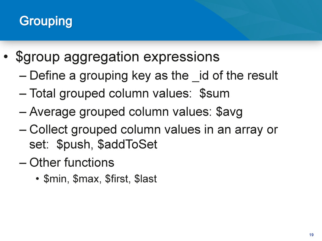 19 • $group aggregation expressions –Define a...