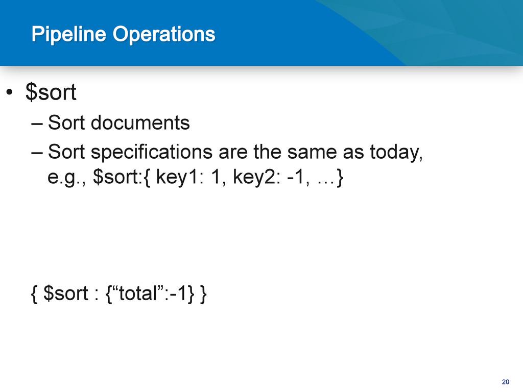 20 • $sort –Sort documents –Sort specificati...