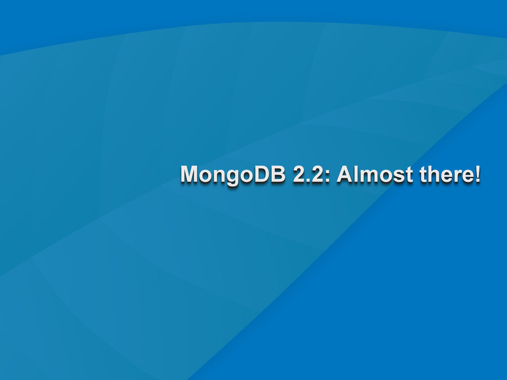 3 MongoDB 2.2: Almost there!
