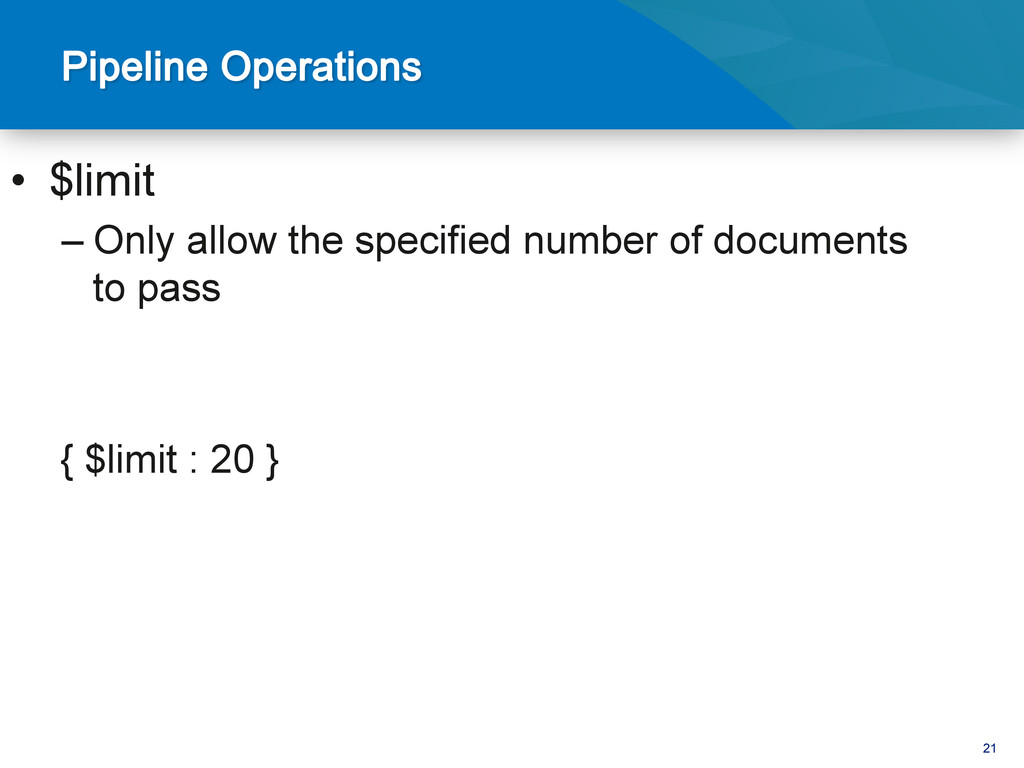 21 • $limit –Only allow the specified number ...