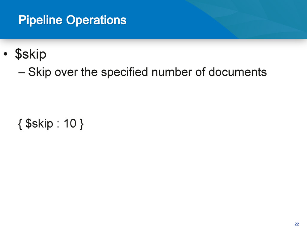 22 • $skip –Skip over the specified number of...