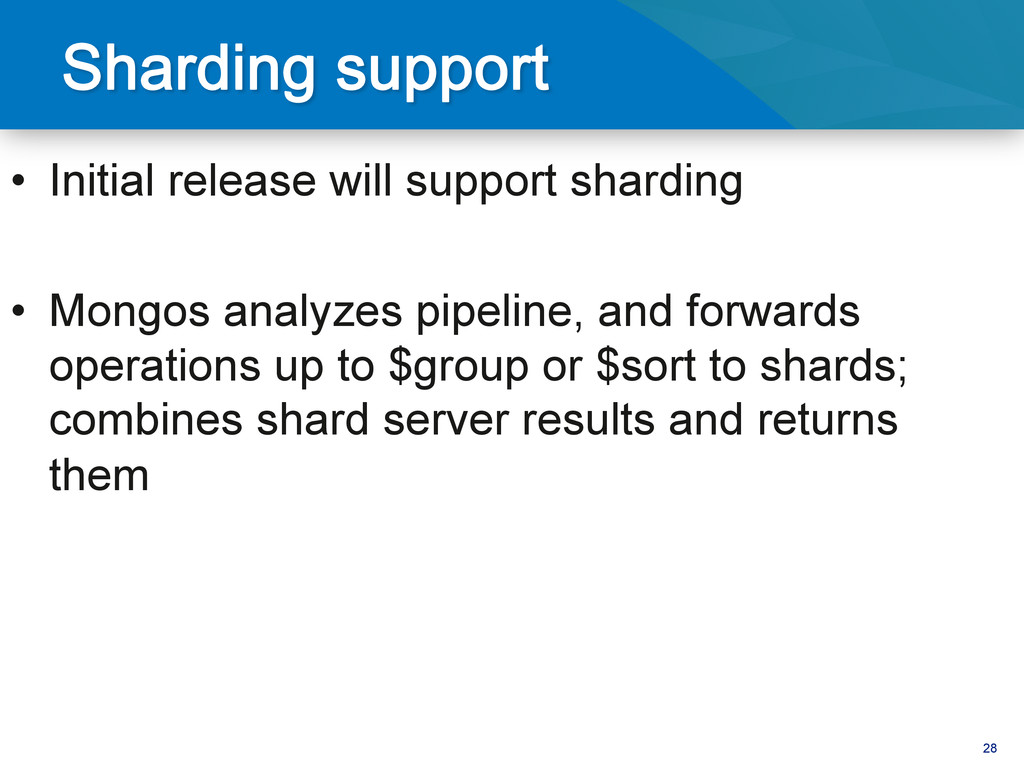 28 • Initial release will support sharding • ...