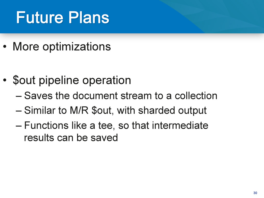 30 • More optimizations • $out pipeline opera...