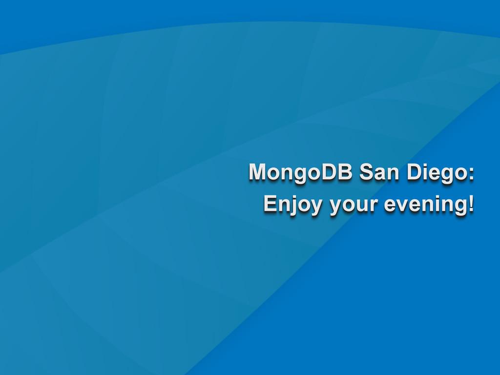 31 MongoDB San Diego: Enjoy your evening!