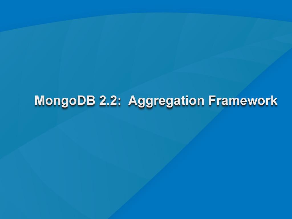 6 MongoDB 2.2: Aggregation Framework